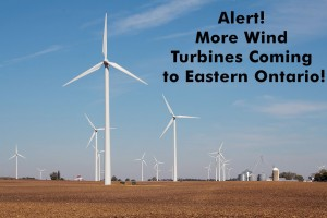 Alert! More Wind Turbines Coming to Eastern Ontario!